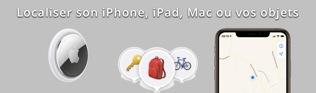 Localisez votre iPhone, iPad, Mac ou vos objets
